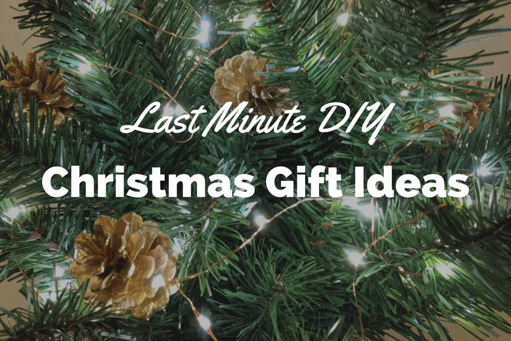 Last Minute DIY Christmas Gift Ideas