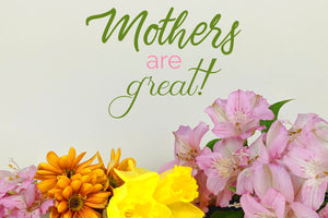 Ideas for Mother's Day gifts. Because mothers are great!