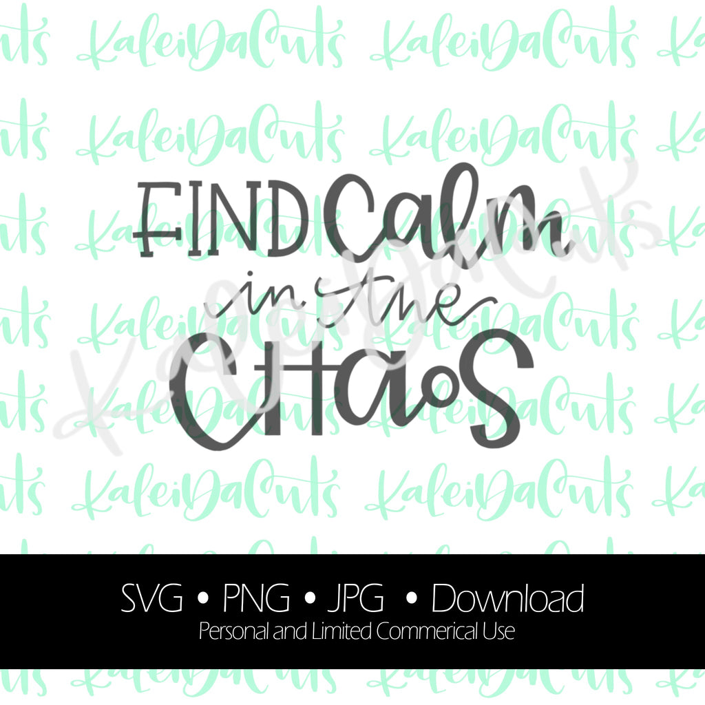 Find Calm in the Chaos Digital Download. SVG.