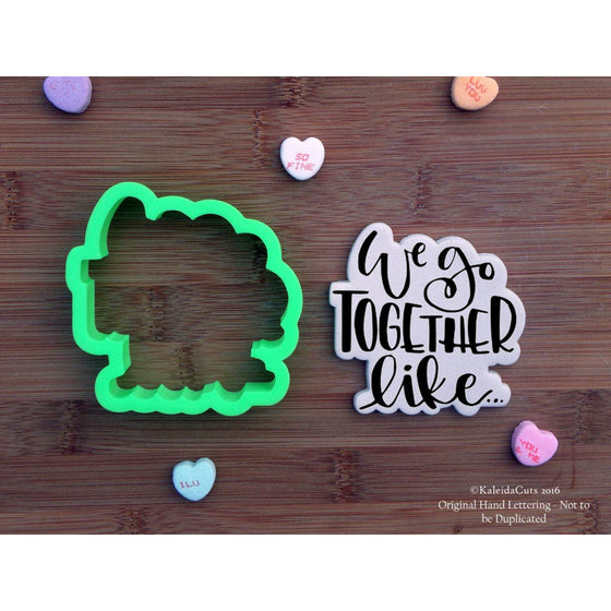 We Go Together Like ...Hand Lettered Cookie Cutter