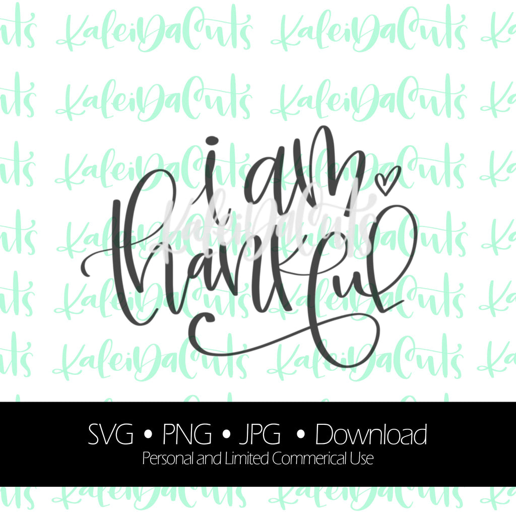 I Am Thankful SVG. Personal and Limited Commercial Use. KaleidaCuts Handlettering.