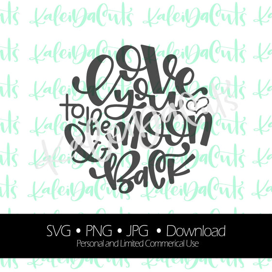 Love You to the Moon Digital Download. SVG. Personal and Limited Commercial Use. KaleidaCuts Handlettering.