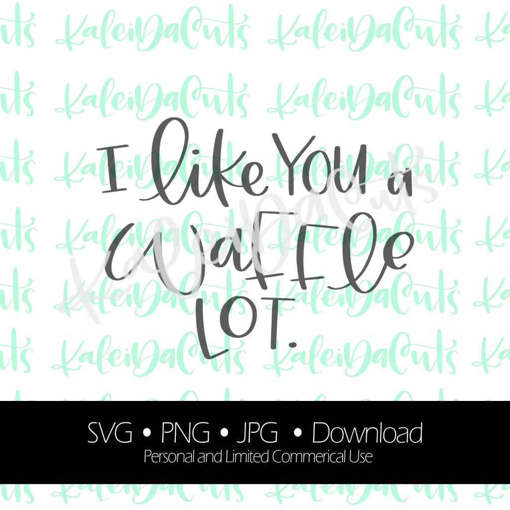 I Like You a Waffle Lot Digital Download. SVG. Personal and Limited Commercial Use.