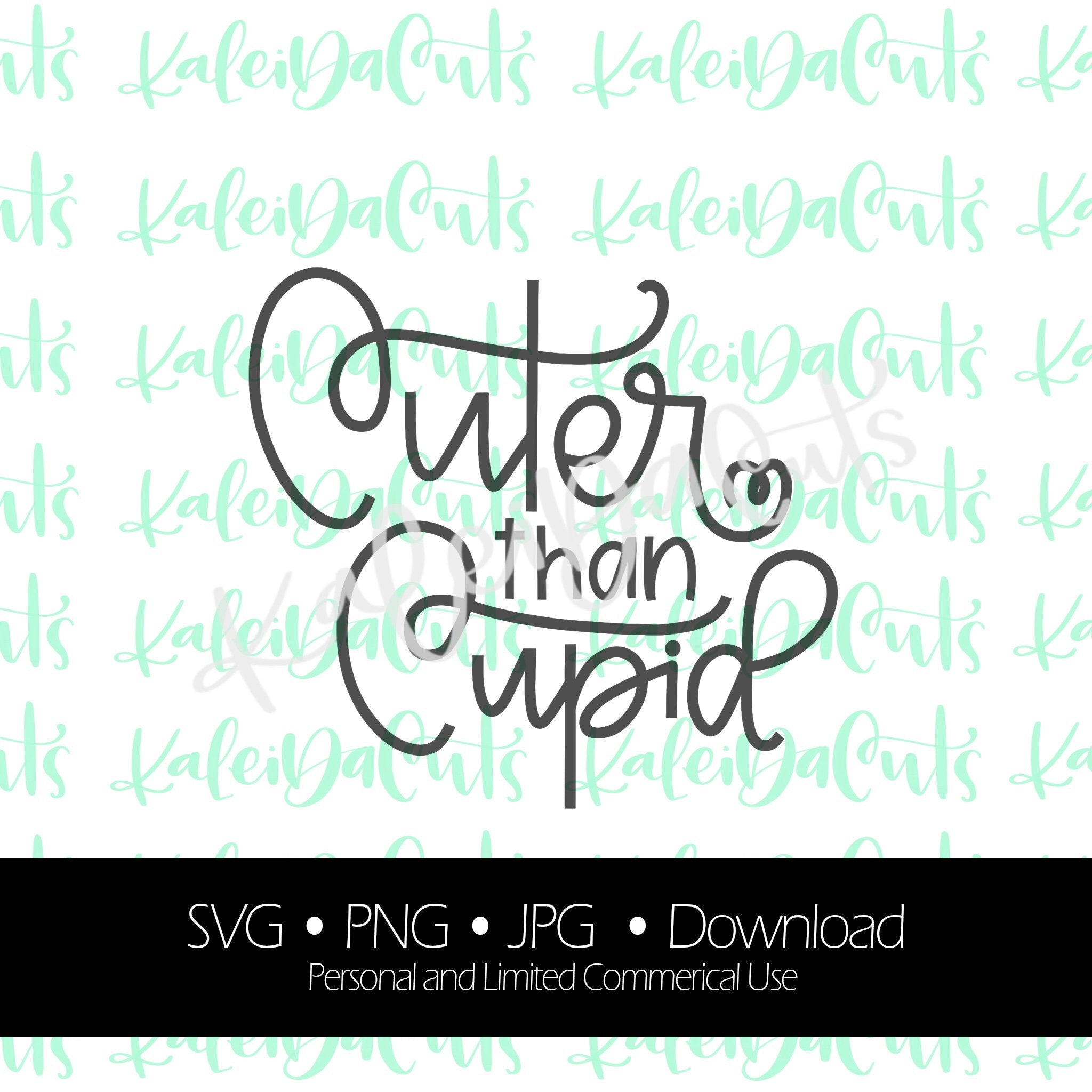 Cuter Than Cupid Digital Download Svg Personal And Limited Commercia Kaleidacuts