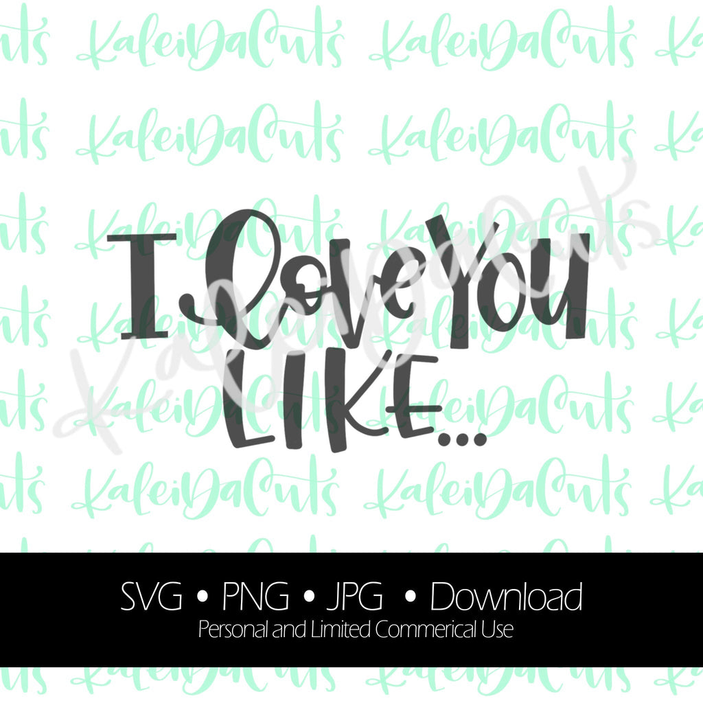 I Love You Like. Digital Download. SVG.