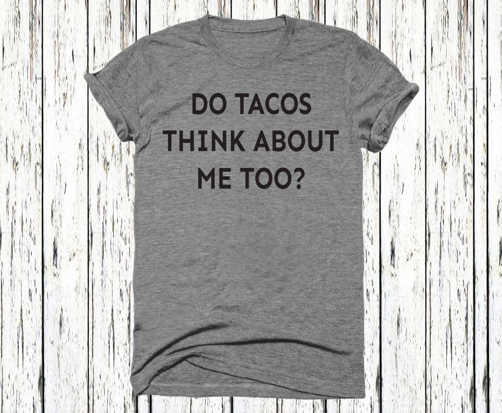 Unisex Tri-Blend T-Shirt I Wonder If Tacos think about me too - Funny Taco Shirt - Taco T Shirt