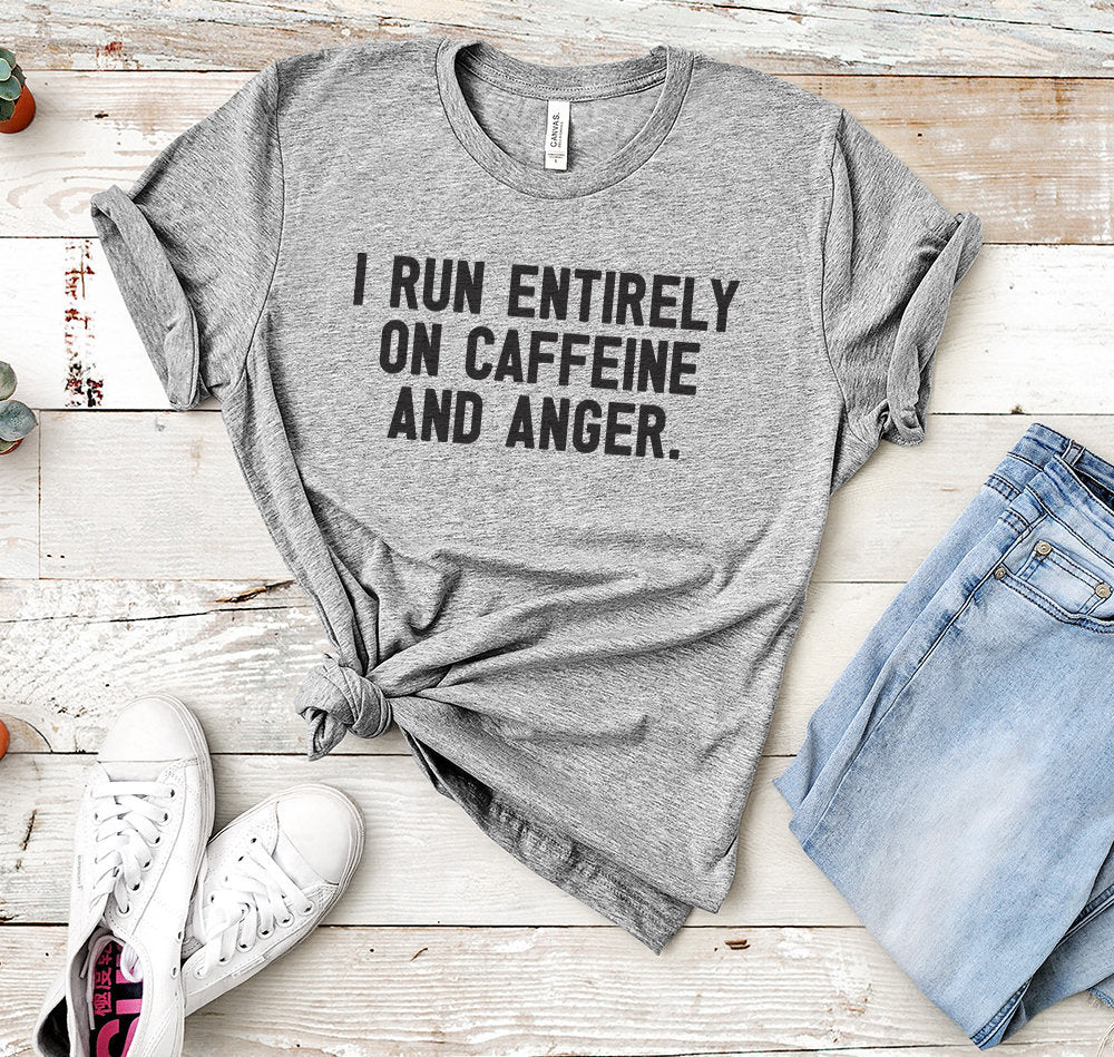 I run entirely on CAFFEINE & Anger Funny Womens T-shirt. Unisex / Mens / Womens Funny Shirts.