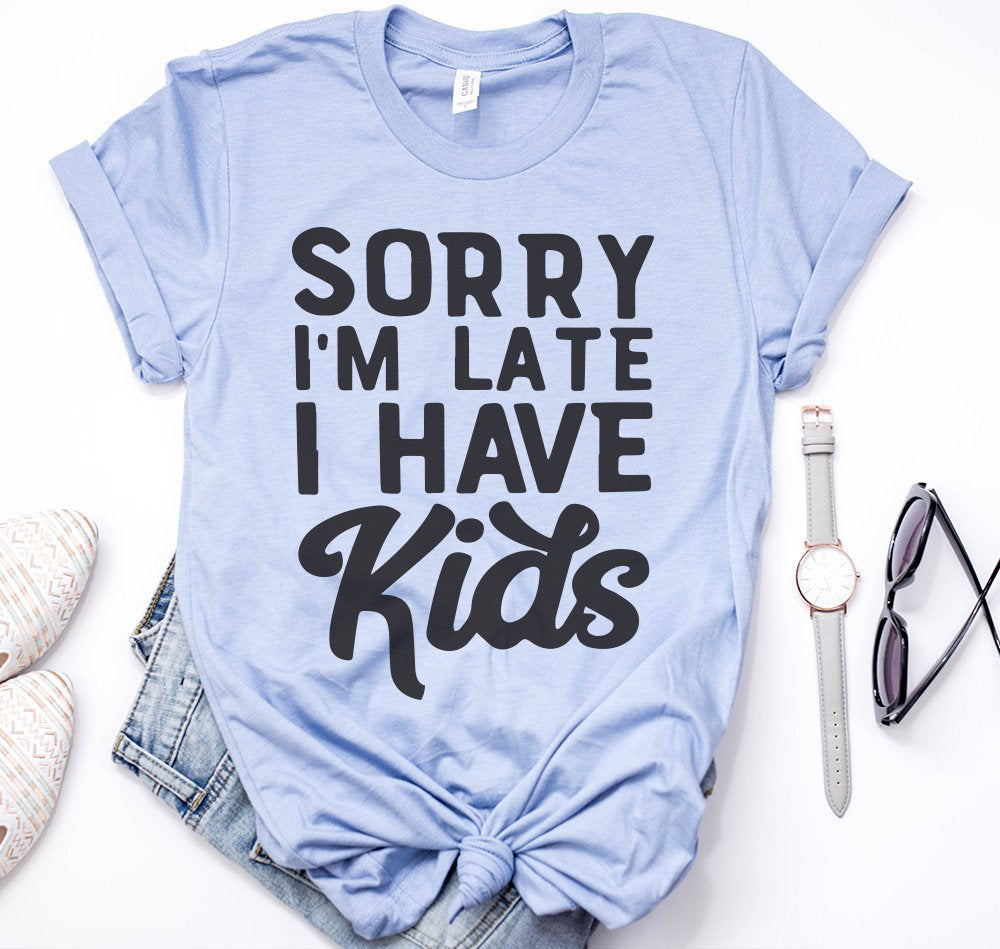Sorry I'm late I have Kids shirt, Funny mom shirt, Mom shirt, Motherhood shirt, Humorous mom tee, Sorry Im late I have kids t shirt