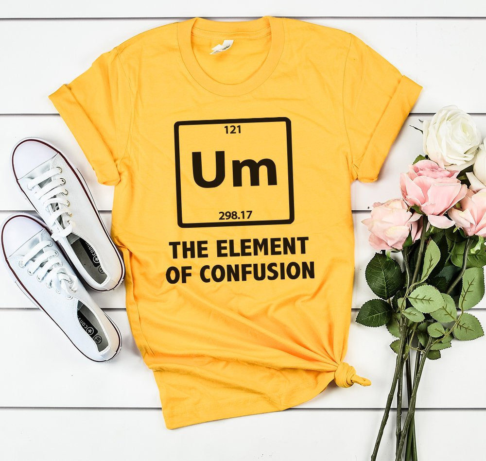 Womens Table Of Elements Um Confusion Shirt Funny Gift For Best Friend Cute Trending Tshirts science teacher gift