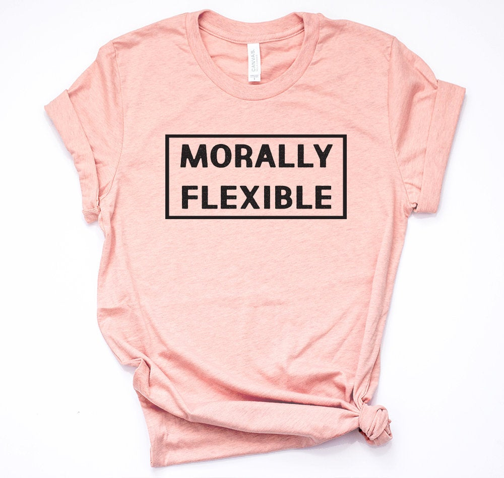 Womens Morally Flexible Funny Shirt Gift For Friend