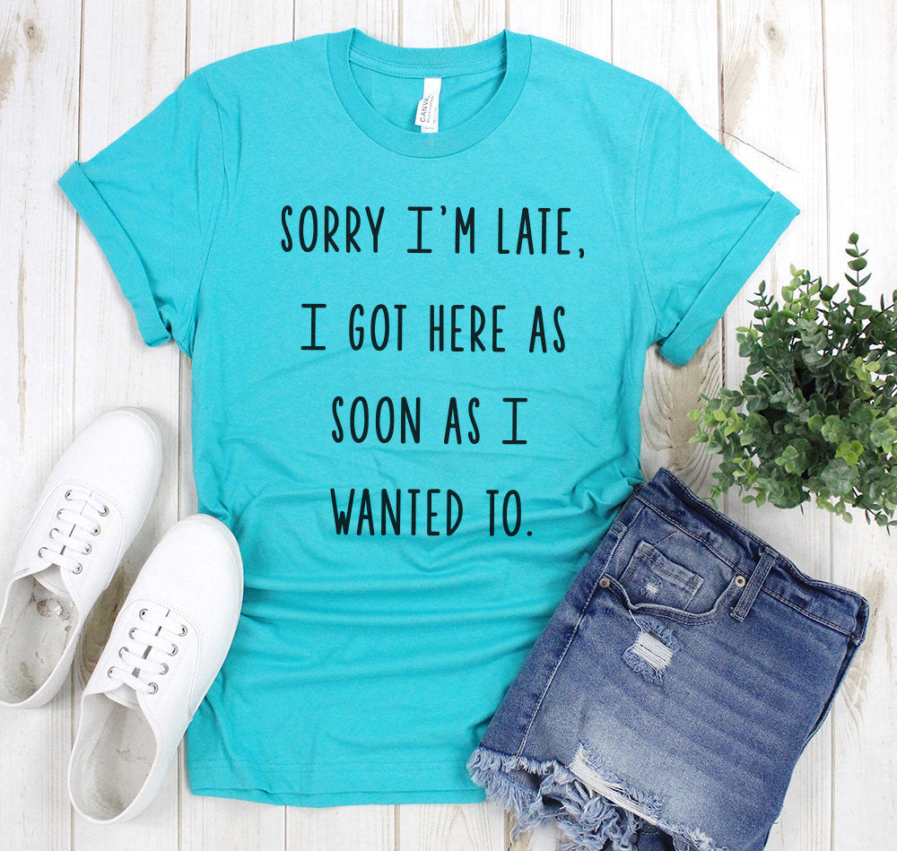 Sorry im late Womens shirt gift friend moms tee best friend shirts pop culture trending t-shirts