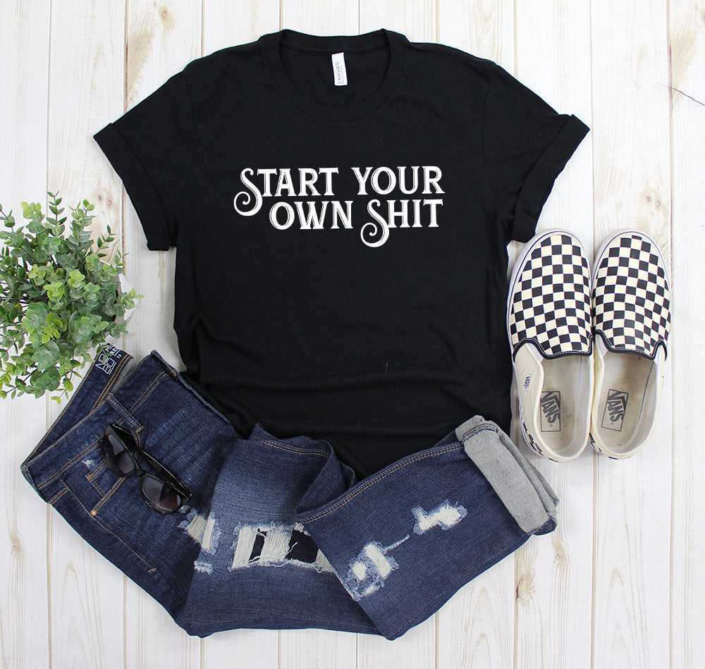 womens start your own shit business owner uplifting quote best friend gift motivational tee tshirt