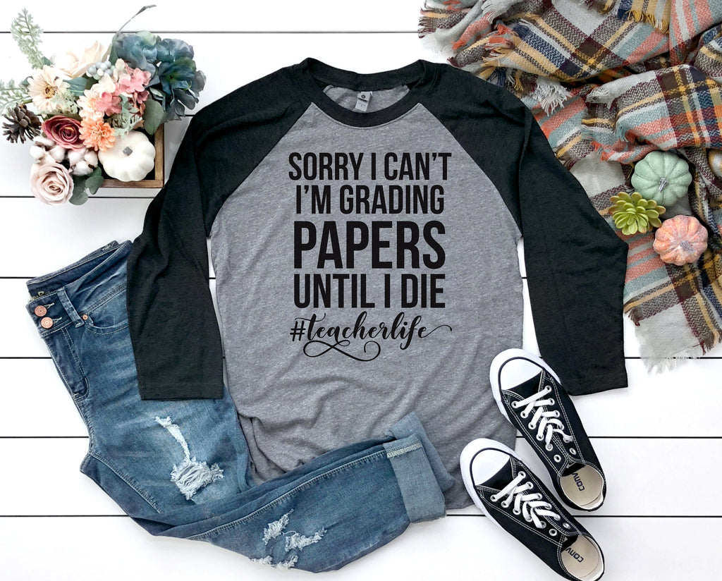 Cute Teacher Shirt Gift Sorry I Cant I'm Grading Papers Until I Die Teacher Life Shirt Unisex Mens and Womens Teacher Gift