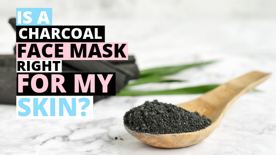 Is A Charcoal Face Mask Right For My Skin?