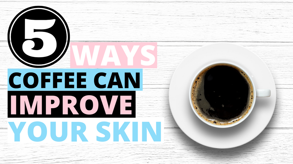 5 Ways Coffee Can Improve Your Skin