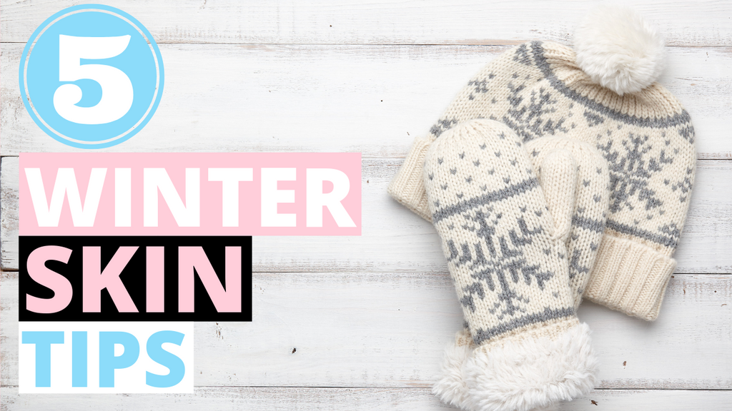 5 Winter Skin Tips!