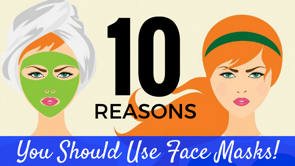 10 Reasons You Should Start Using A Face Mask!