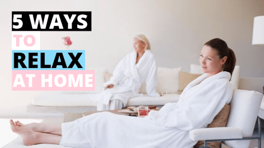 5 Easy Ways to Relax At Home (That Are FREE to Do)