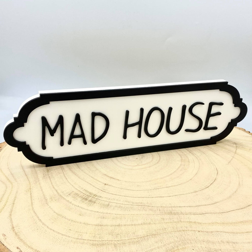 Mad House.  Small Acrylic Street Sign. Road Sign, waterproof, indoors, outdoors, freestanding