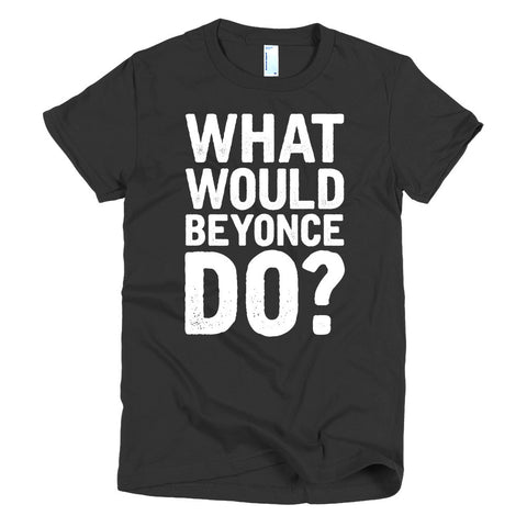 What Would Beyonce Do? White Print - Short sleeve women's t-shirt