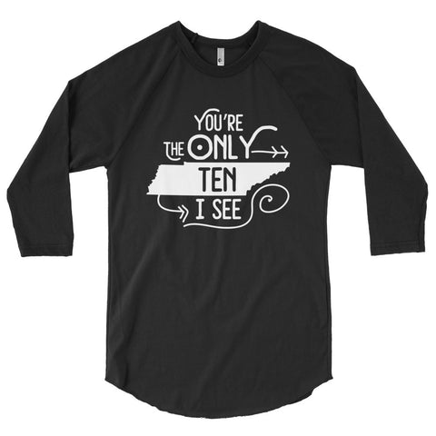 You're the only ten I see - funny Tennessee - darks - 3/4 sleeve raglan shirt