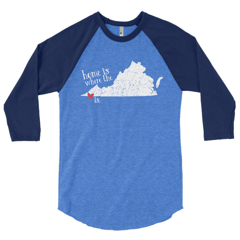 Home is where the heart is - Bristol, VA - 3/4 sleeve raglan shirt