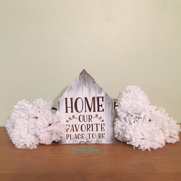 Home Our Favorite Place to Be | House Shaped Sign