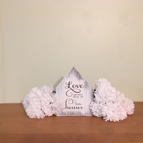 Love Grows Best in Little Houses | House Shaped Sign