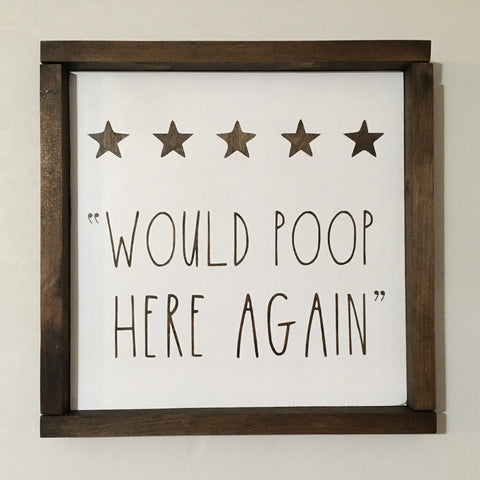 Would Poop Here Again Bathroom Sign