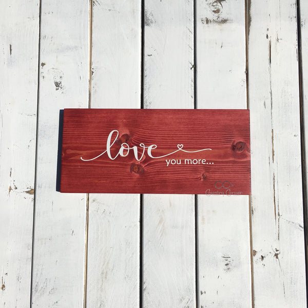 Love You More | Wood Sign