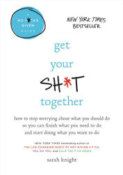 Get Your Sh*t Together -Sarah Knight