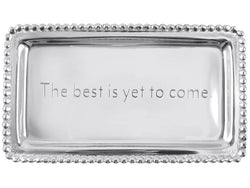 The Best Has Yet To Come Tray