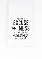 please excuse the mess we're busy making memories