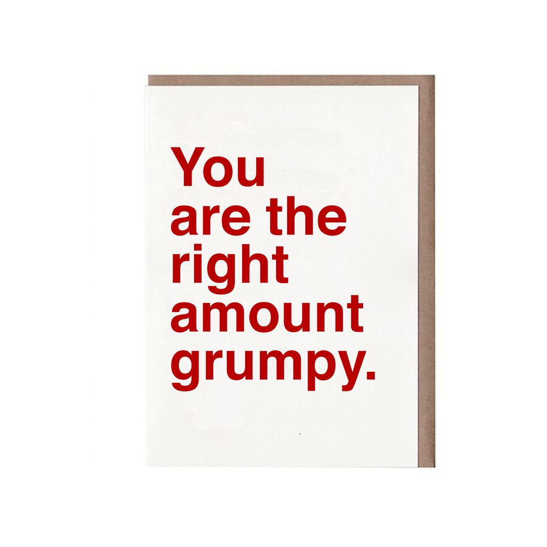 You Are the Right Amount of Grumpy Card