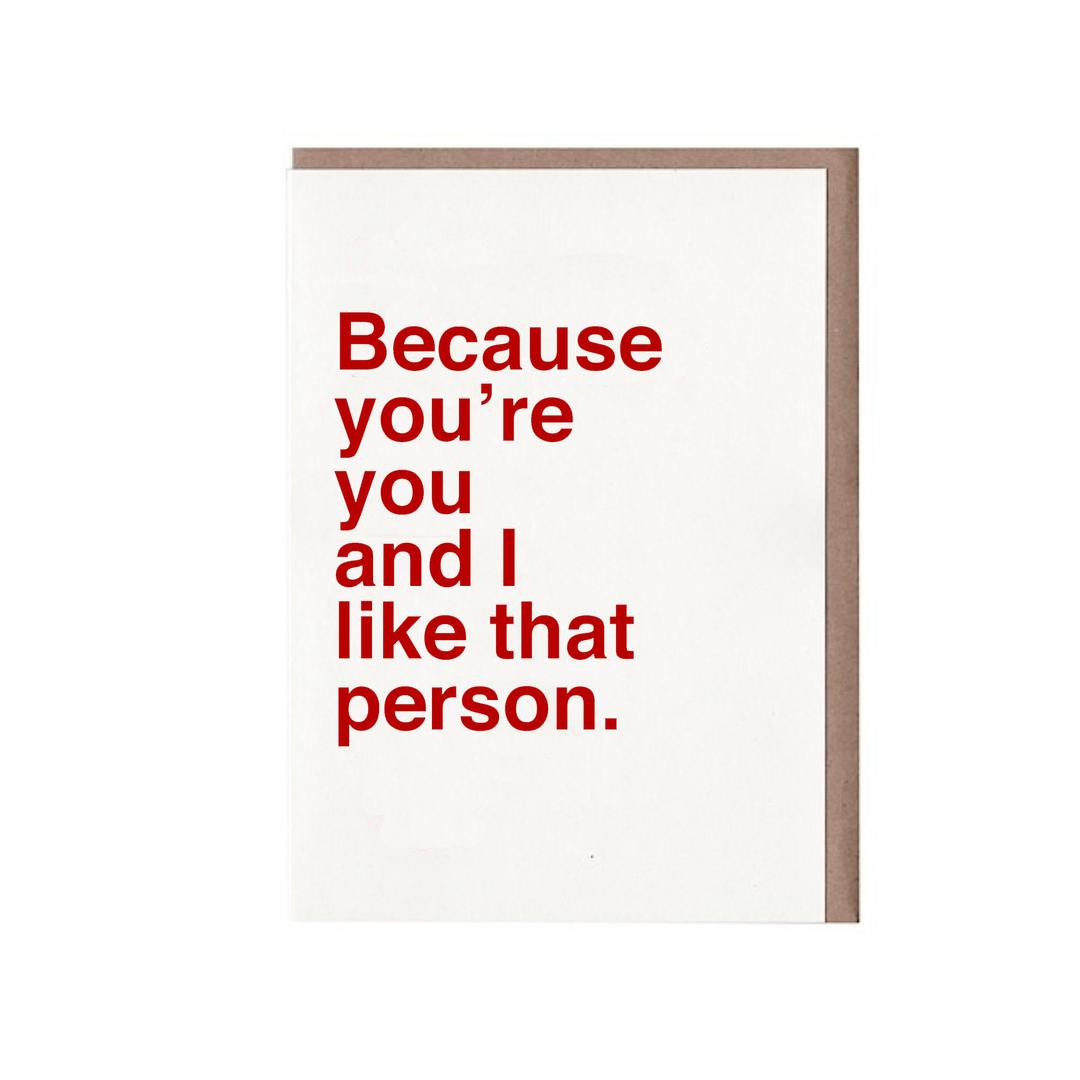 Because You're You and I Like That Person Card