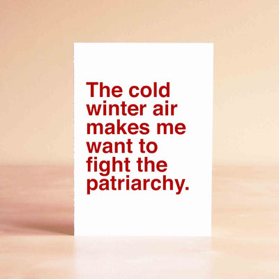 The Cold Winter Air Makes Me Want to Fight the Patriarchy Card