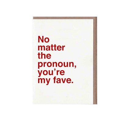 No Matter the Pronoun, You're My Fave Card