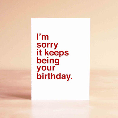 I'm Sorry It Keeps Being Your Birthday Card