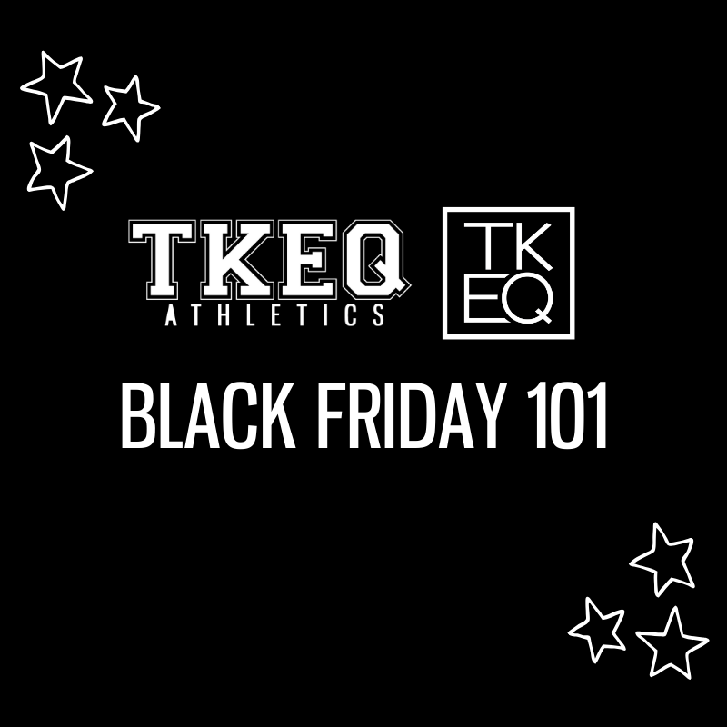 BLACK FRIDAY 101 | TKEQ