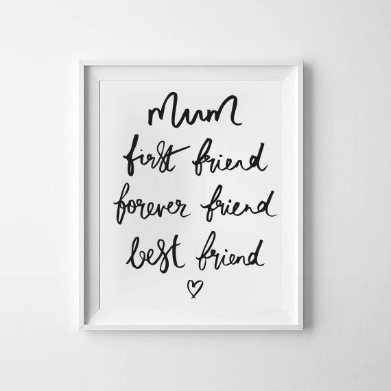 Mum - First Friend, Best Friend, Forever Friend Print