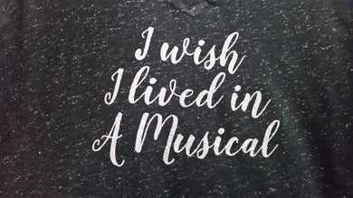 I Wish I Lived in A Musical - Ladies Black Glitter Shirt V or Crew Neck