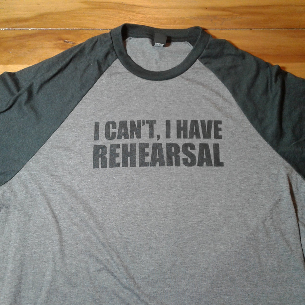 I Can't I Have Rehearsal GREY Baseball Shirt