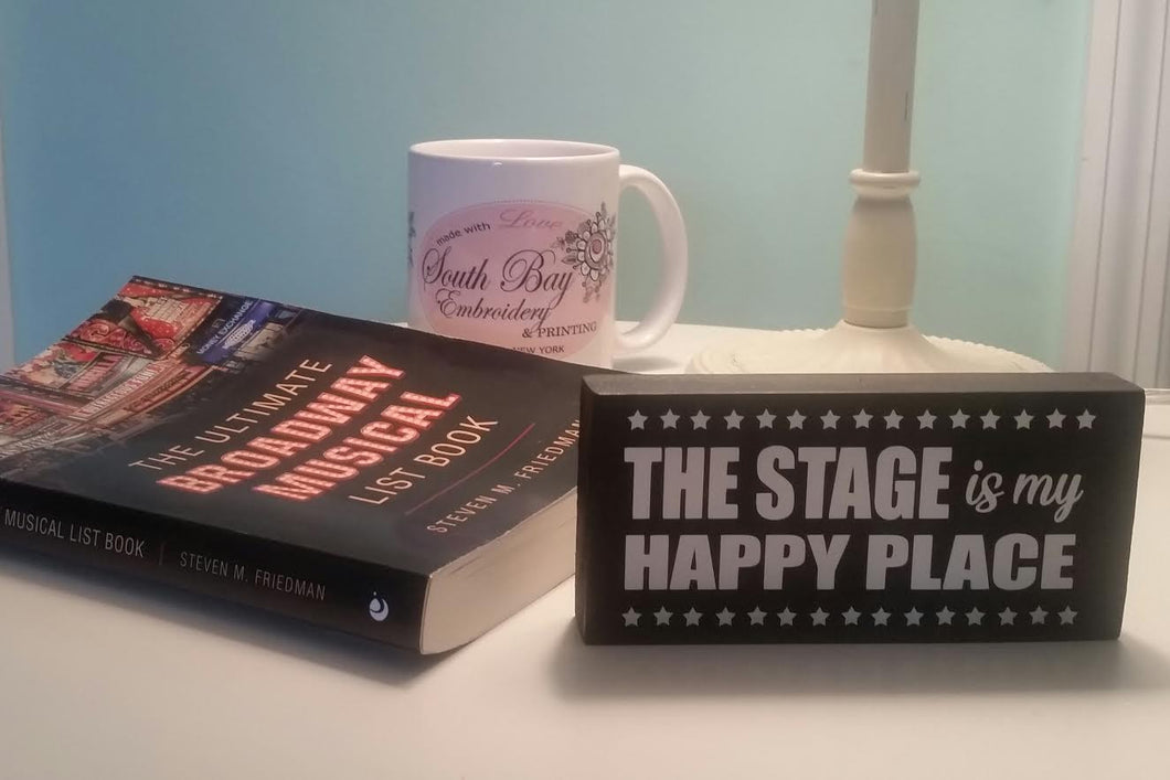 The Stage is My Happy Place Small Sign