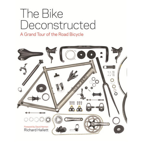 Princeton Architectural Press - The Bike Deconstructed: A Grand Tour of the Modern Bicycle - Richard Hallett - Les Facteurs