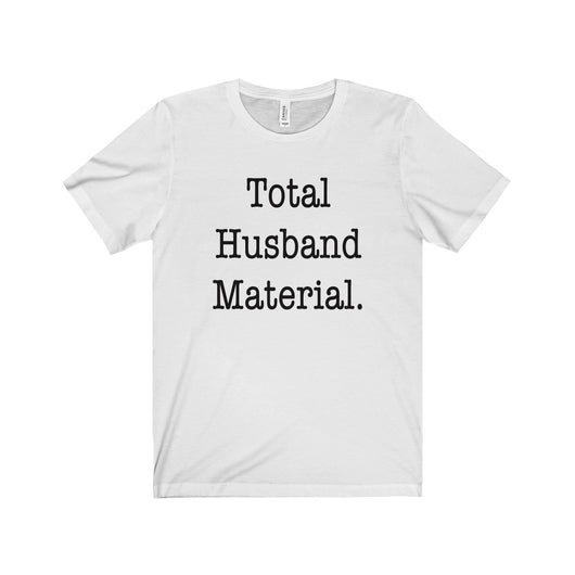 Total Husband Material. (Uni Jersey Short Sleeve Tee)