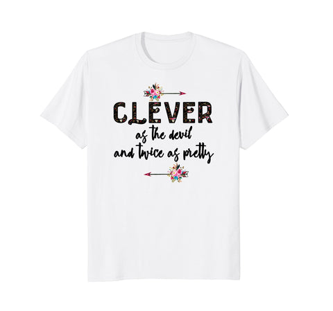 Clever As The Devil and Twice as Pretty. (Unisex, Lady, and Kiddo Tee) ($19.99 on Amazon)