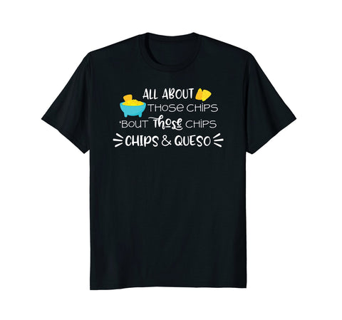 All About Those Chips & Queso. (Unisex, Lady, & Kiddo Tee)