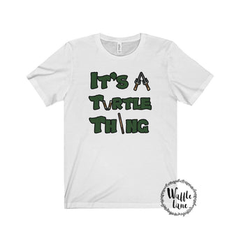 It's a Turtle Thing (Uni Jersey Short Sleeve Tee)