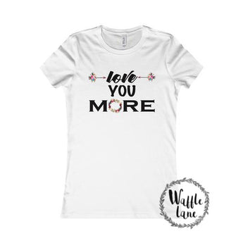 Love You More (Women's Favorite Tee)
