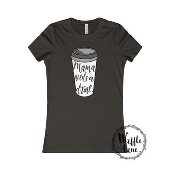 Mama Needs A Drink. (Women's Favorite Tee)